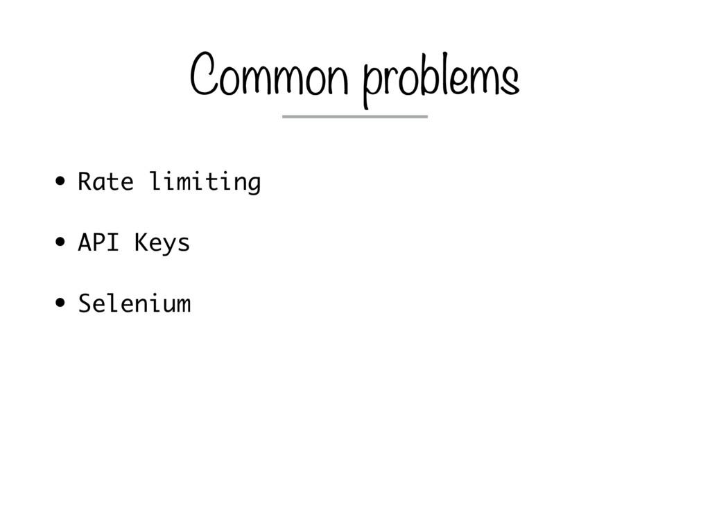 • Rate limiting • API Keys • Selenium Common pr...