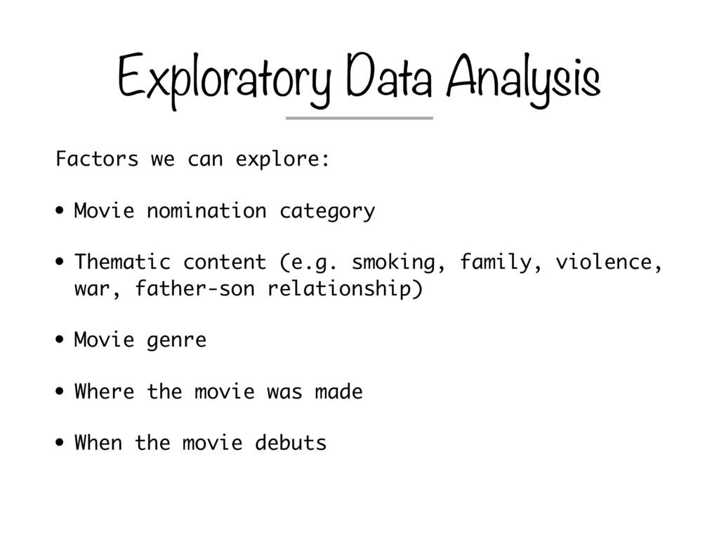 Factors we can explore: • Movie nomination cate...
