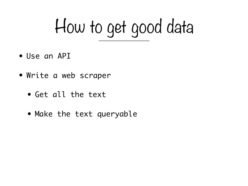 • Use an API • Write a web scraper • Get all th...