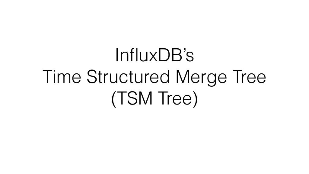 InfluxDB's Time Structured Merge Tree (TSM Tree)