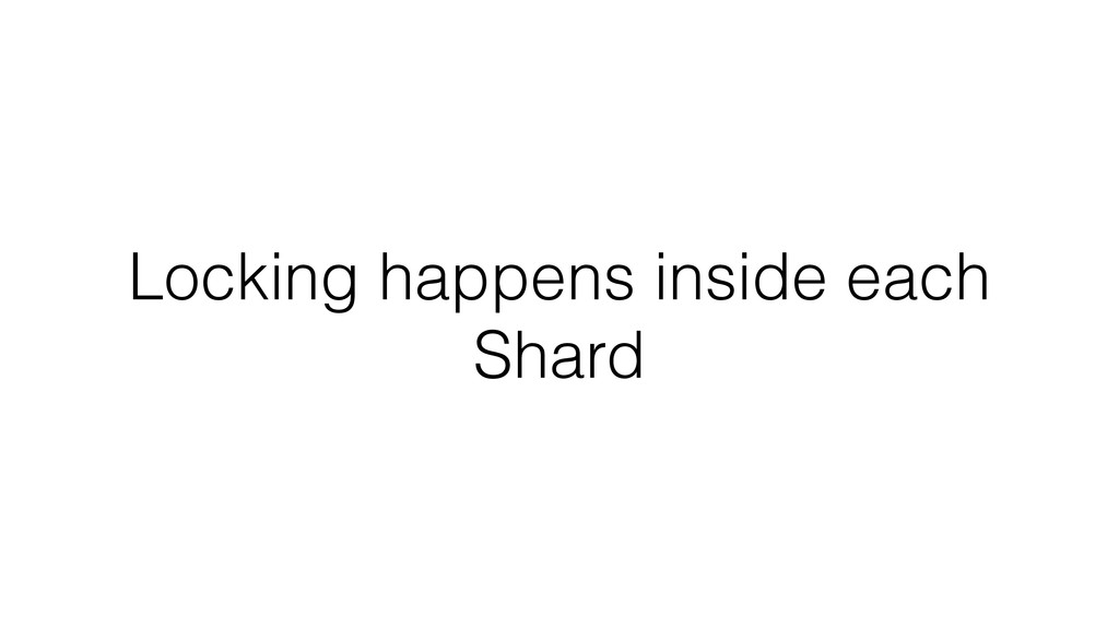 Locking happens inside each Shard