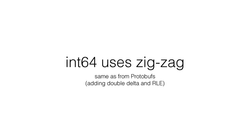 int64 uses zig-zag same as from Protobufs (addi...