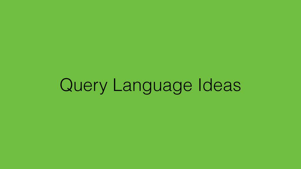 Query Language Ideas