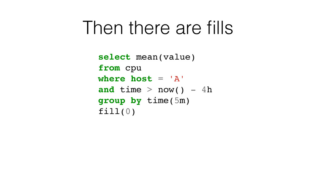 Then there are fills select mean(value) from cpu...
