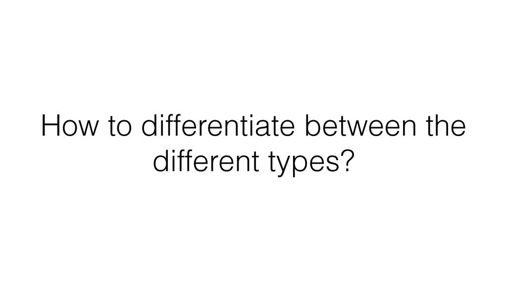 How to differentiate between the different type...