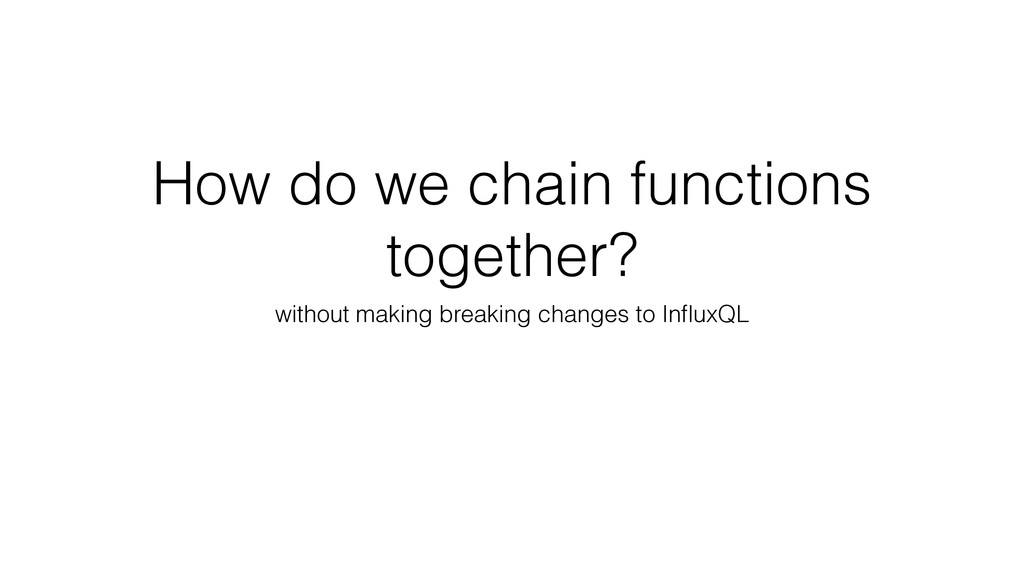How do we chain functions together? without mak...