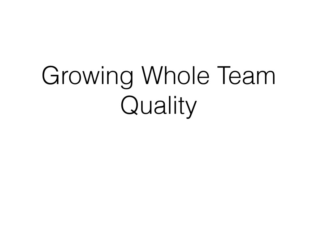Growing Whole Team Quality