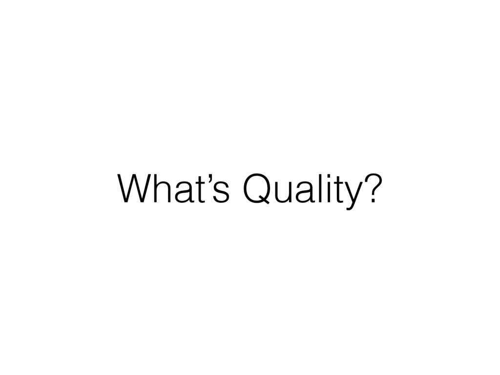 What's Quality?
