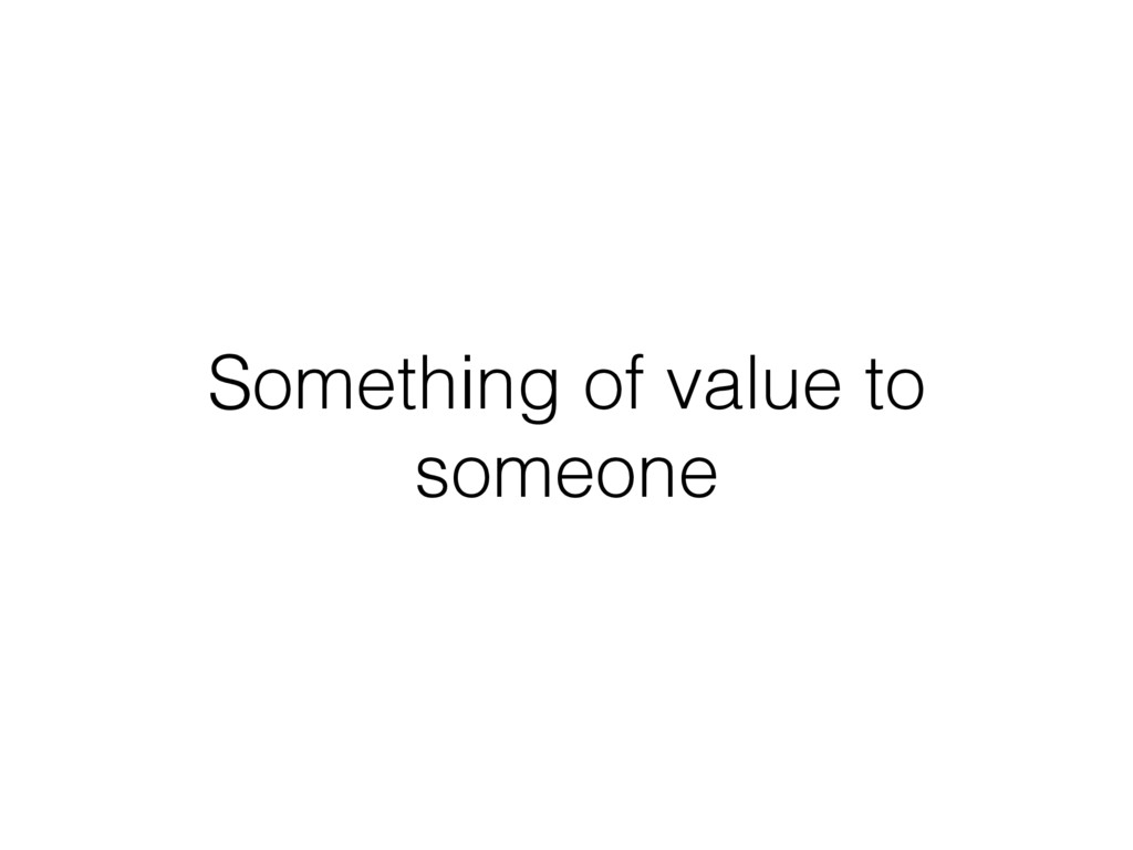 Something of value to someone