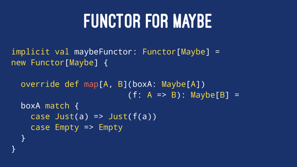 FUNCTOR FOR MAYBE implicit val maybeFunctor: Fu...