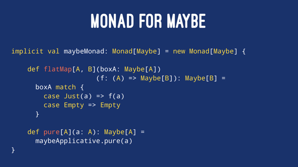 MONAD FOR MAYBE implicit val maybeMonad: Monad[...