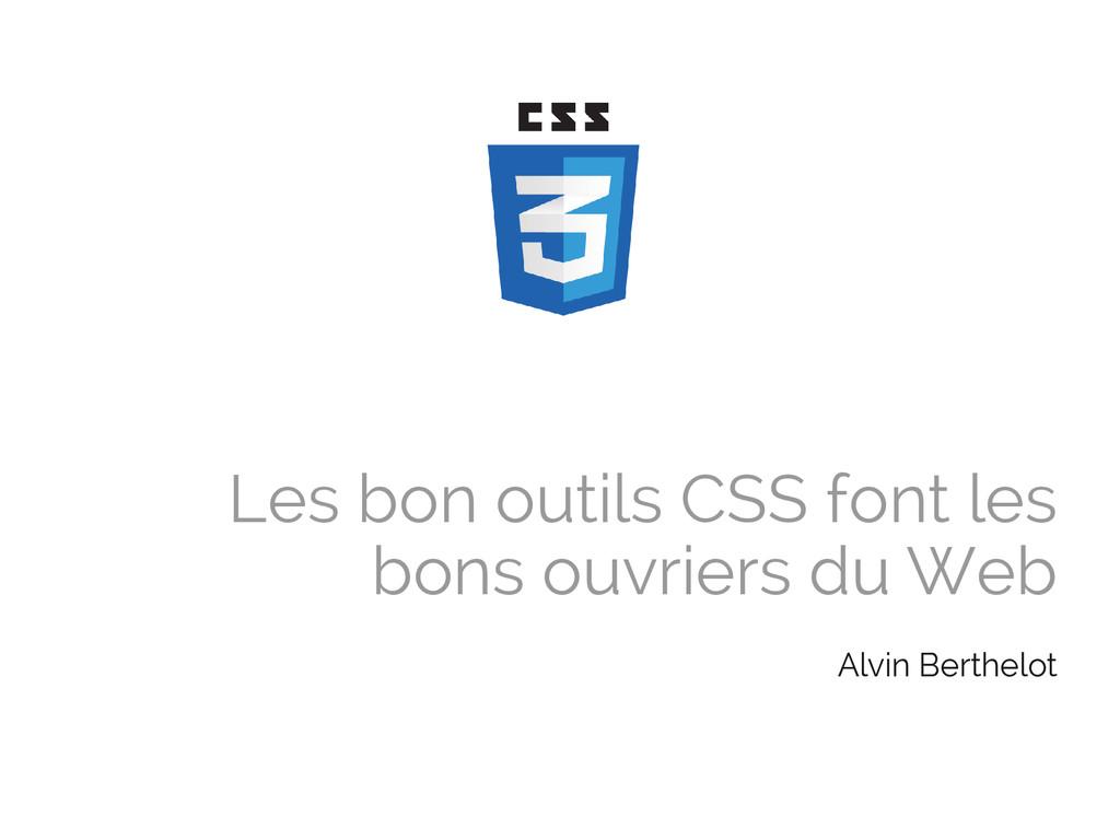 Les bon outils CSS font les bons ouvriers du We...