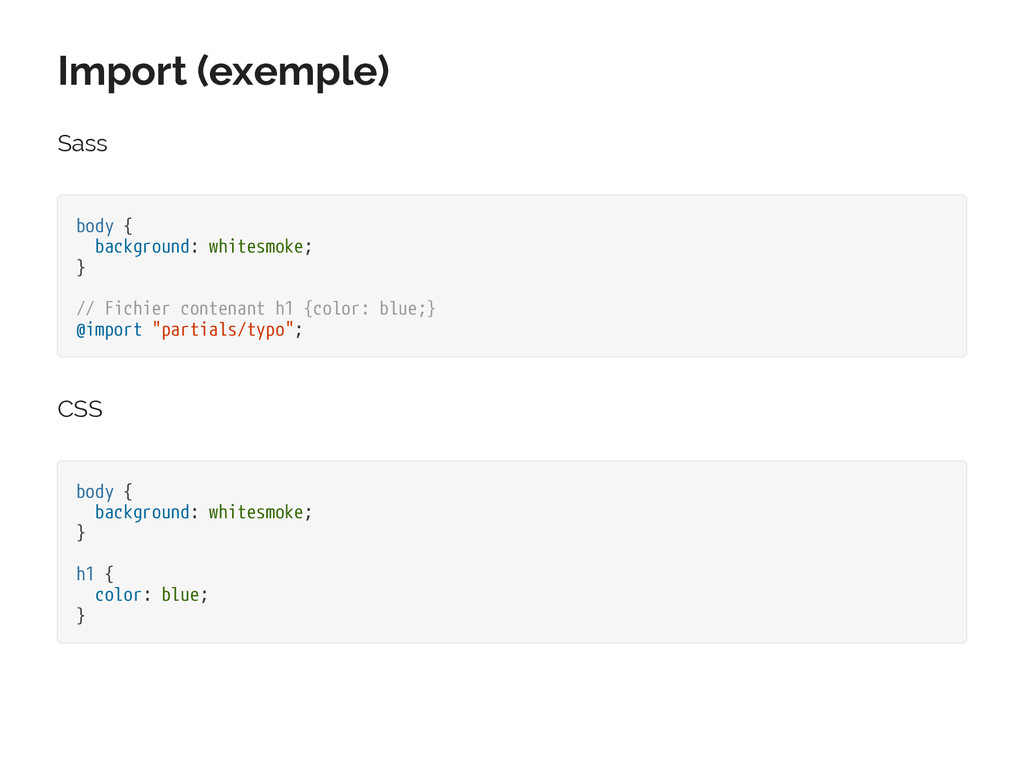 Import (exemple) Sass body { background: whites...