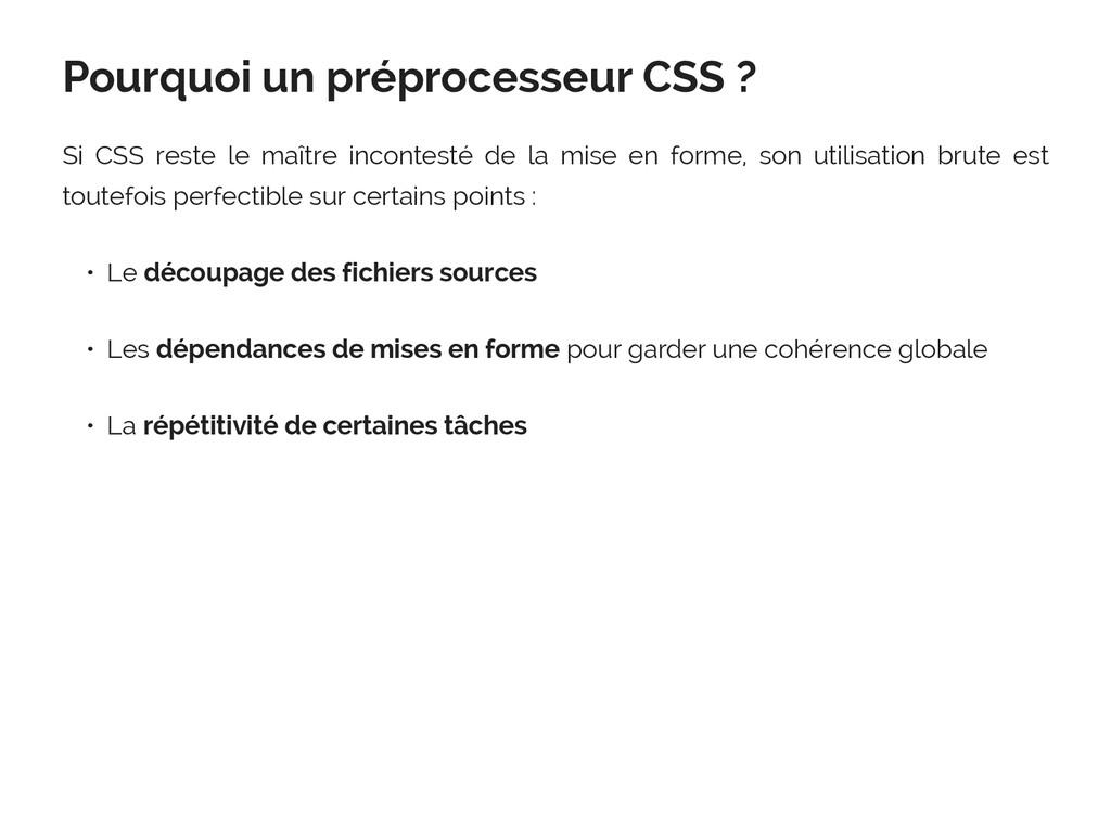 Pourquoi un préprocesseur CSS ? Si CSS reste le...