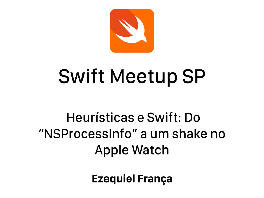 "Swift Meetup SP Heurísticas e Swift: Do ""NSProc..."