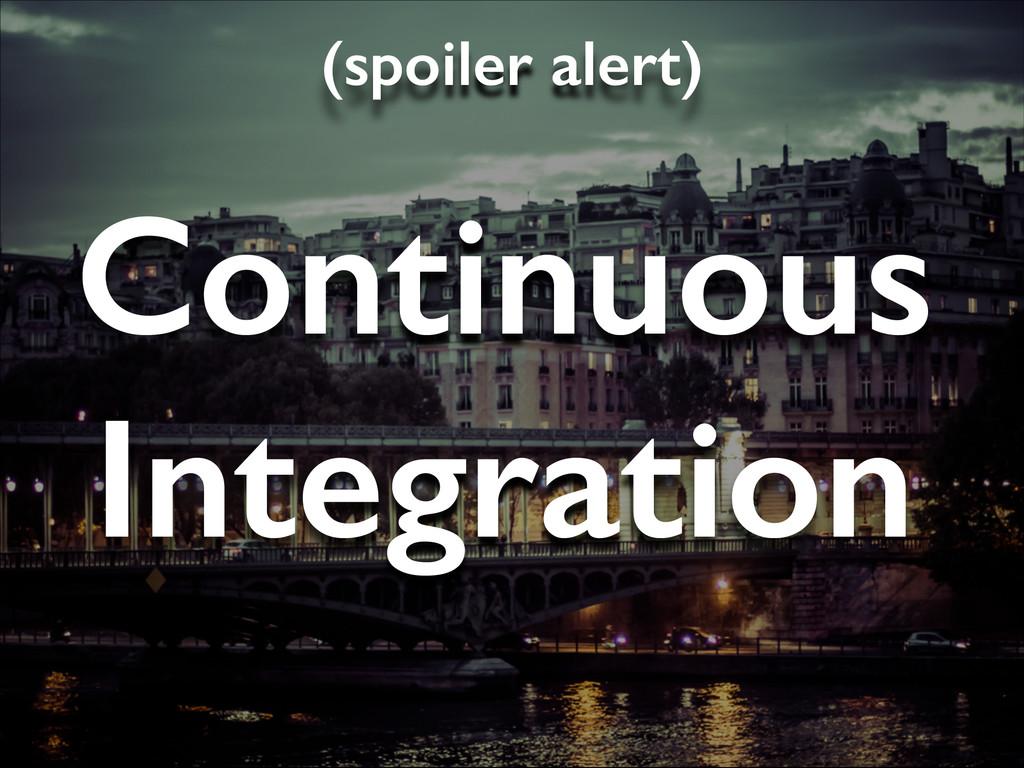 Continuous Integration (spoiler alert)