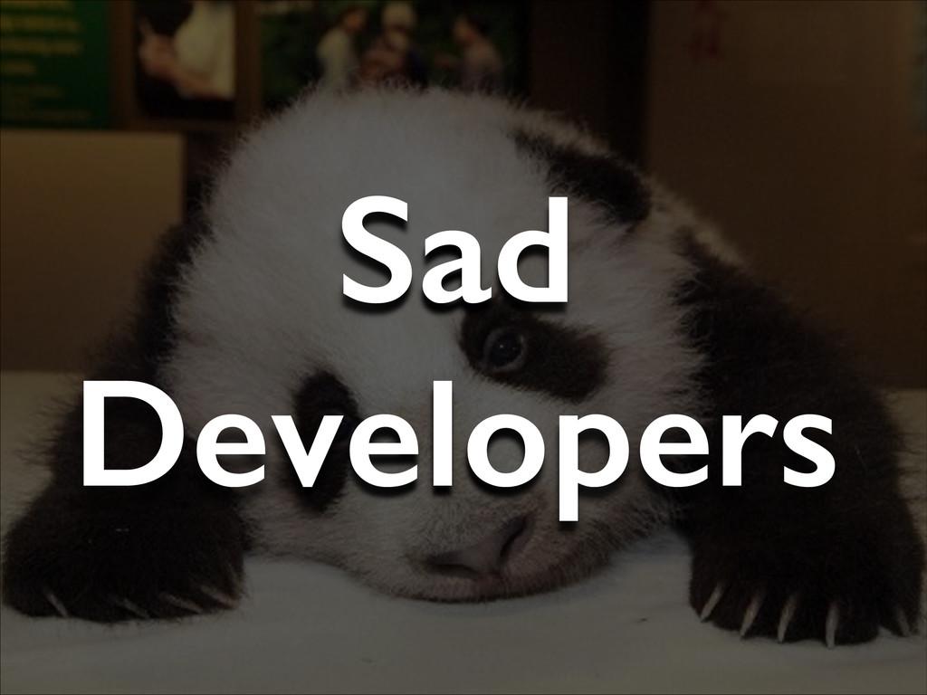Sad Developers
