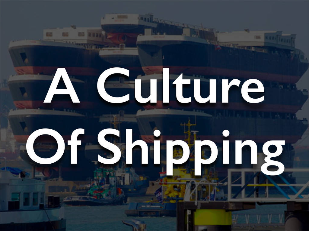 A Culture Of Shipping