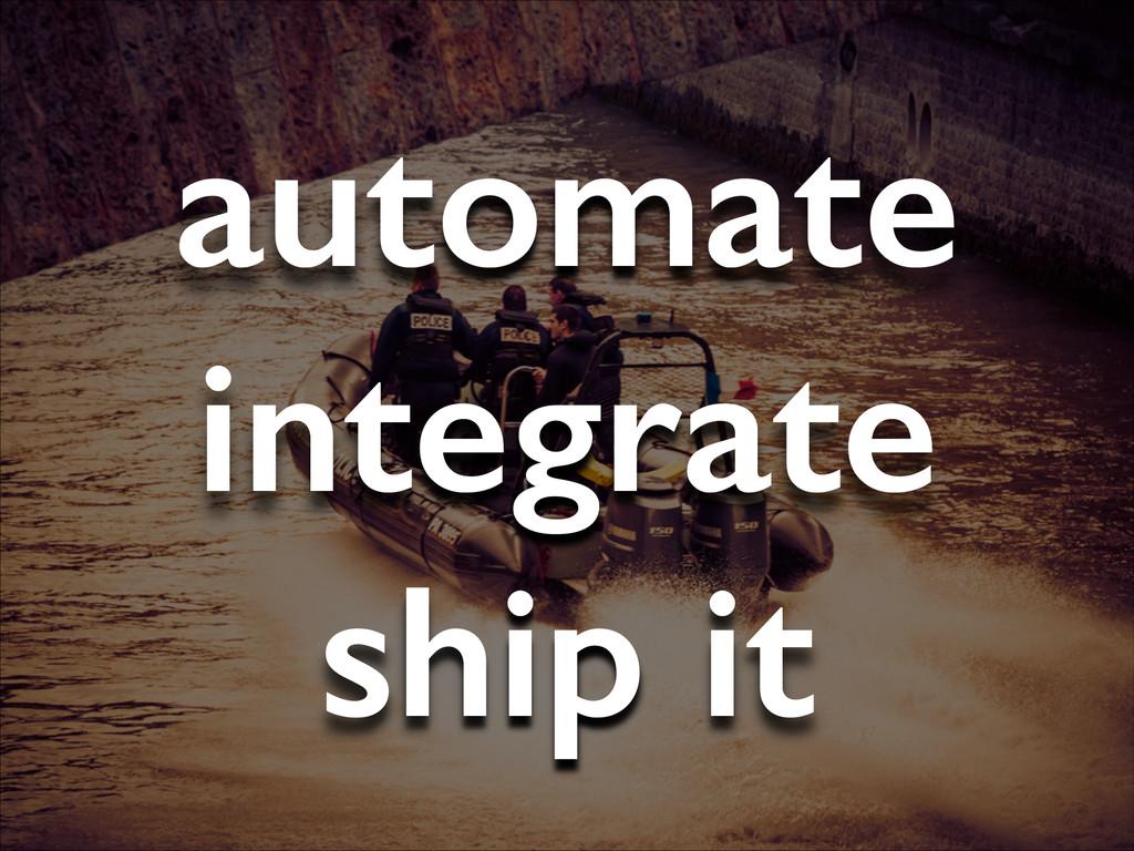 automate integrate ship it