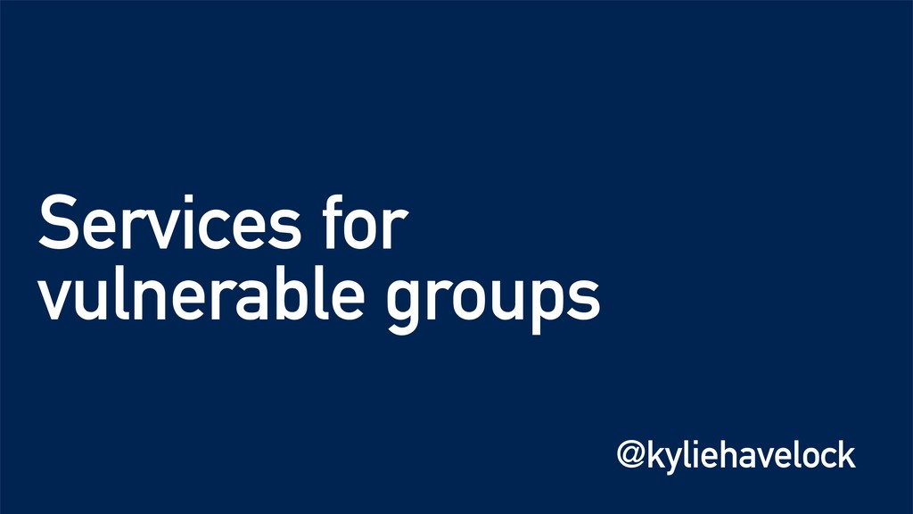 Services for vulnerable groups @kyliehavelock