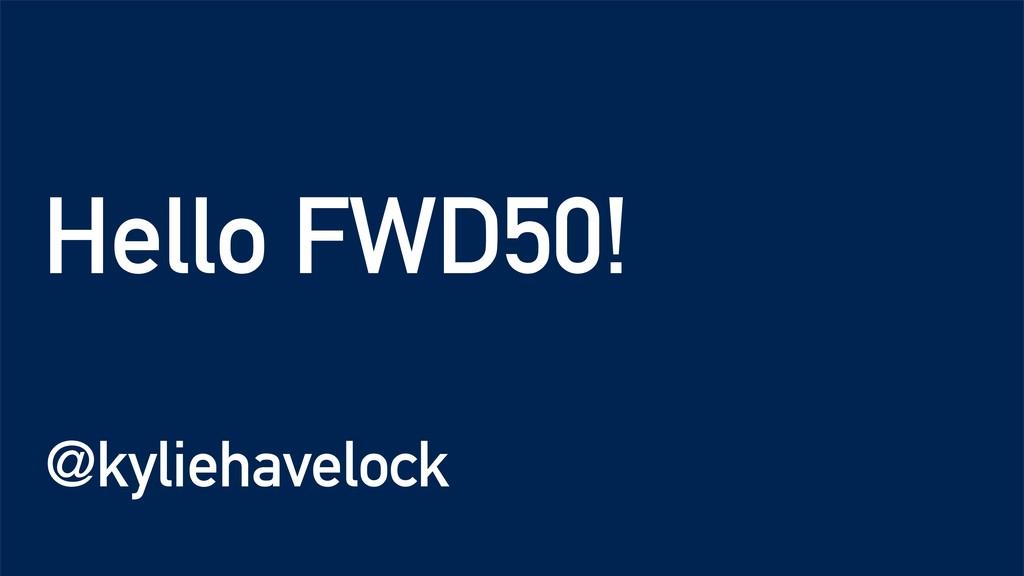 Hello FWD50! @kyliehavelock