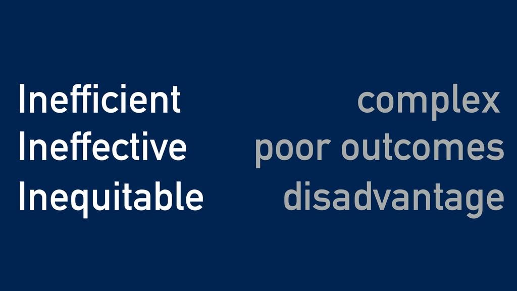 complex Inefficient Ineffective Inequitable poo...