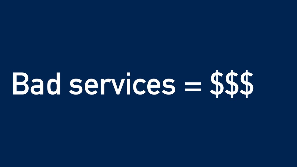 Bad services = $$$