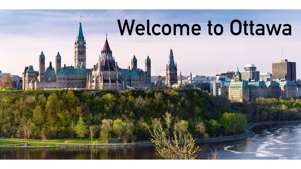 Welcome to Ottawa! Welcome to Ottawa