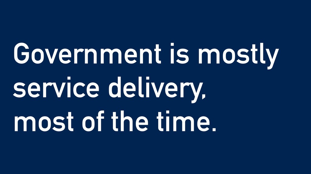 Government is mostly service delivery, most of ...