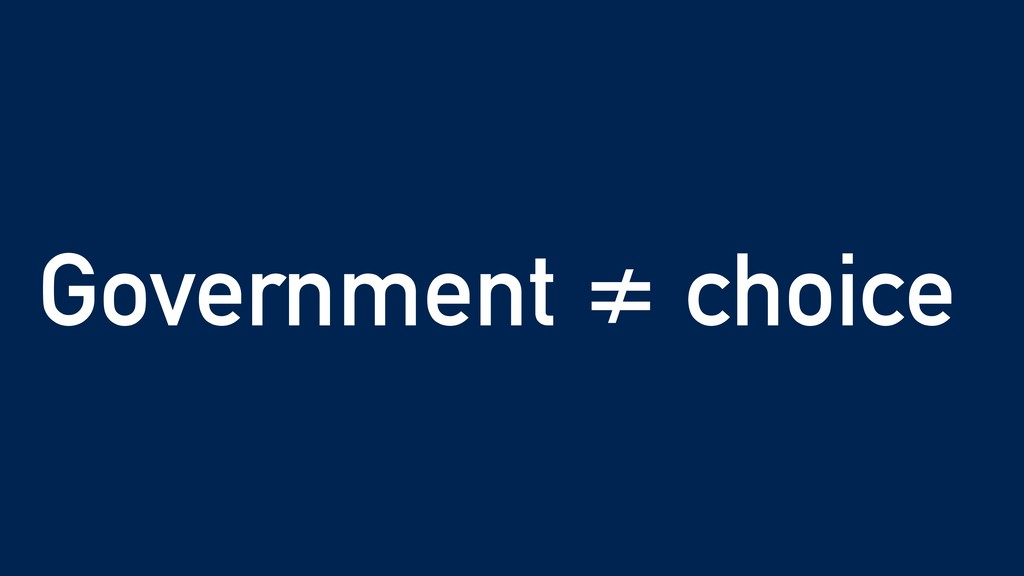 Government ≠ choice