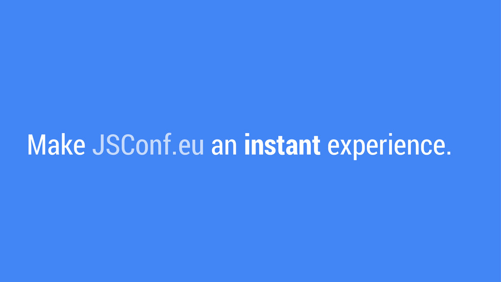 Make JSConf.eu an instant experience.