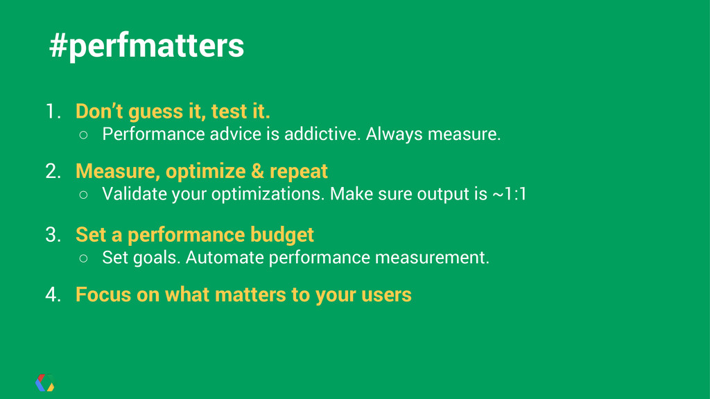 #perfmatters 1. Don't guess it, test it. ○ Perf...