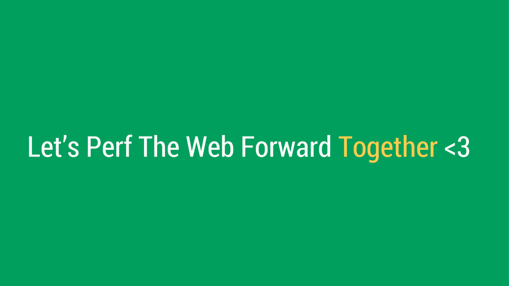 Let's Perf The Web Forward Together <3