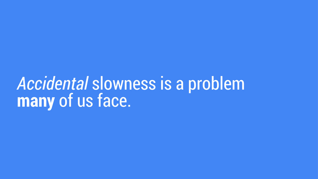 Accidental slowness is a problem many of us fac...