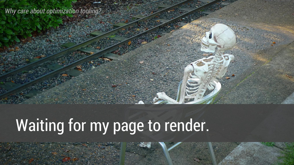 Waiting for my page to render. Why care about o...