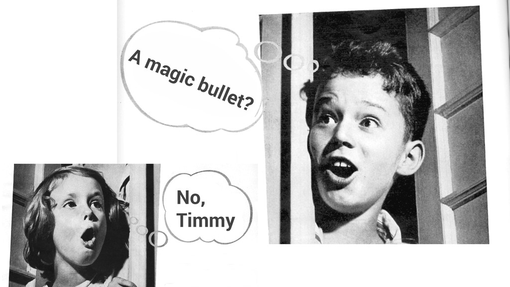 A magic bullet? No, Timmy