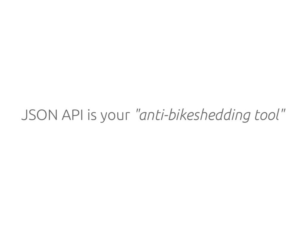 "JSON API is your ""anti-bikeshedding tool"""