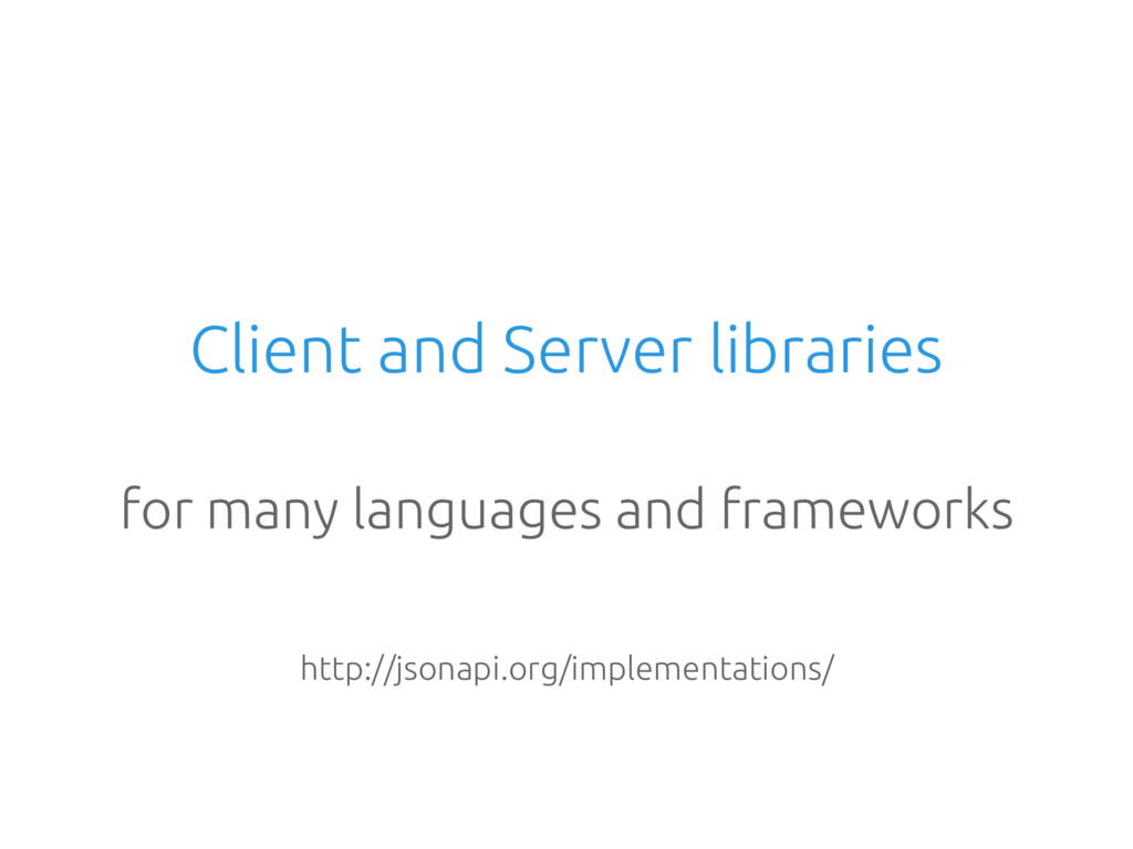 Client and Server libraries for many languages ...