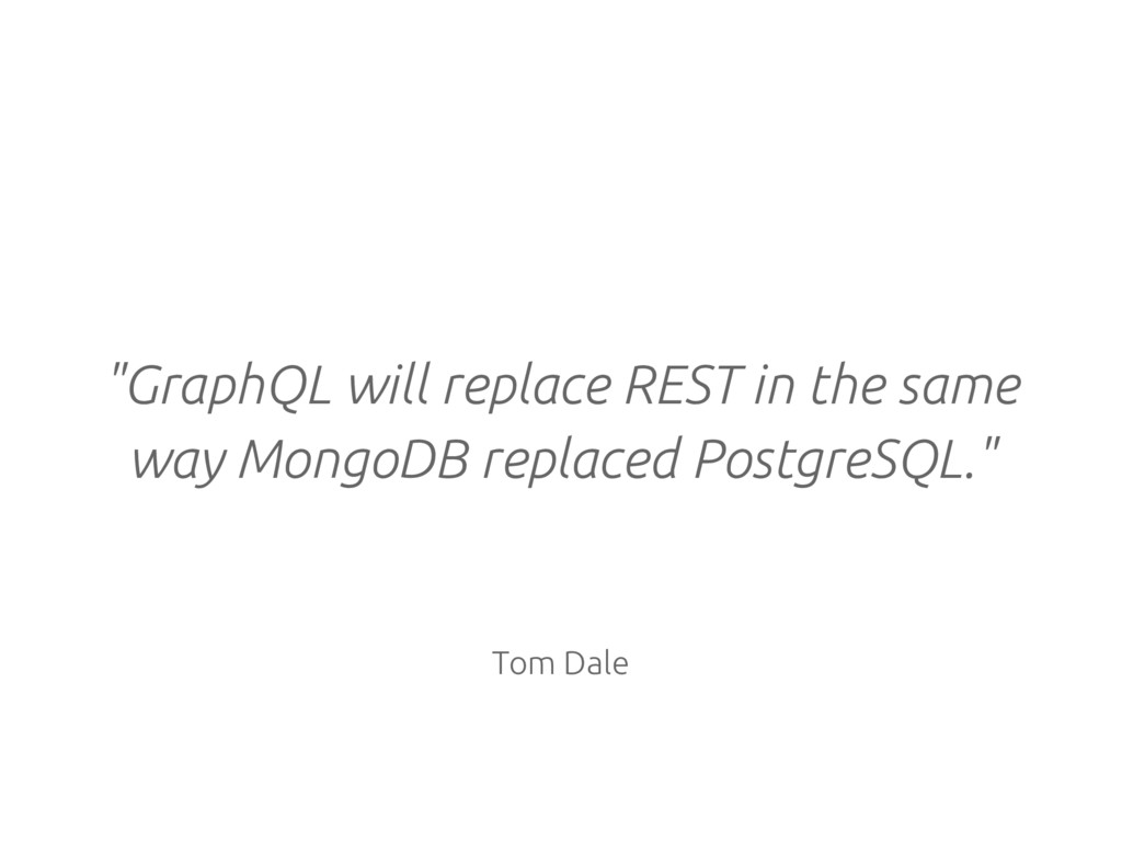 """""""GraphQL will replace REST in the same way Mong..."""