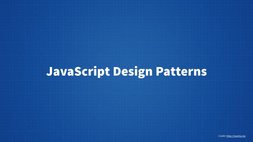 JavaScript Design Patterns Credit: http://manti...