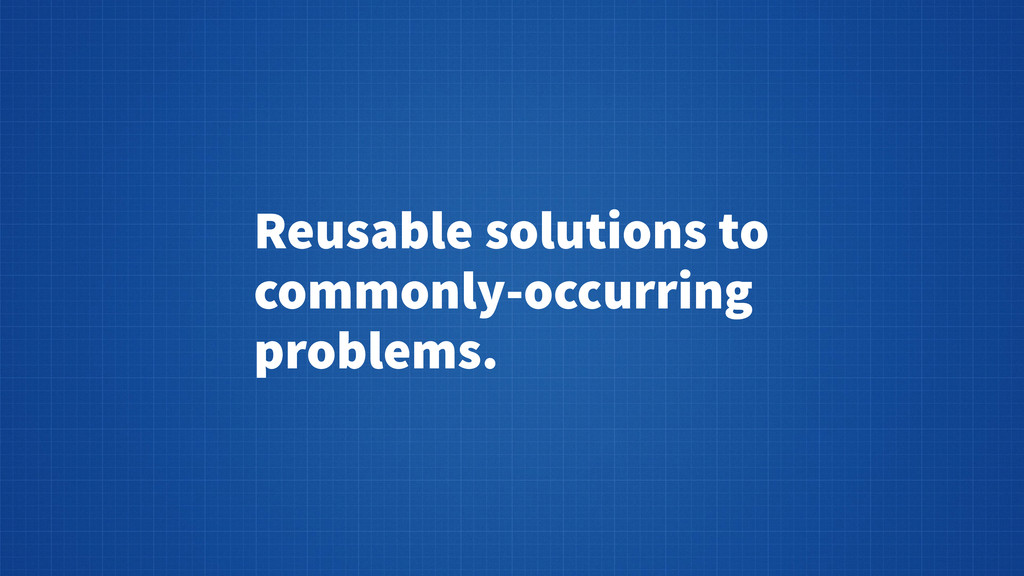 Reusable solutions to commonly-occurring proble...