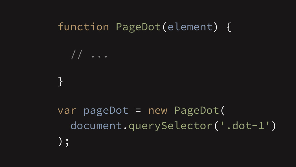 function PageDot(element) { ! // ... ! } ! var ...