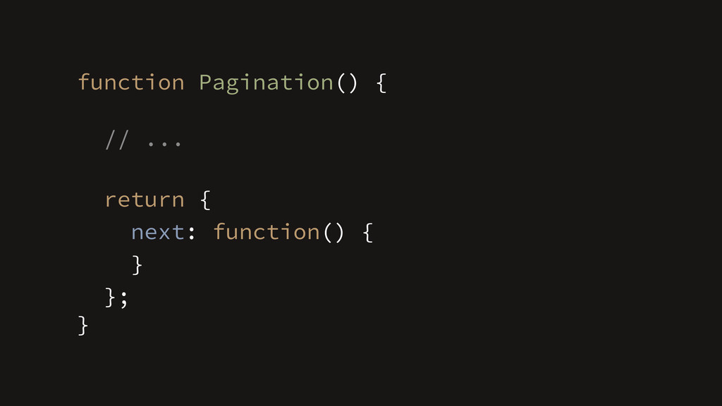 }; } function Pagination() { // ... ! return { ...