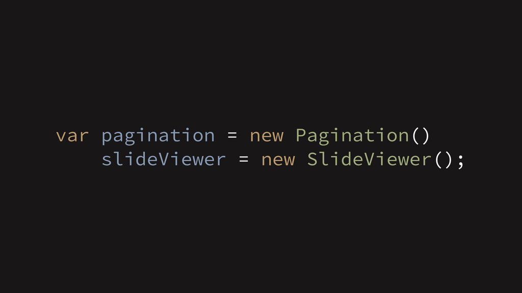 var pagination = new Pagination() slideViewer =...