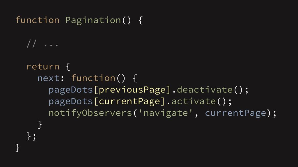 function Pagination() { // ... ! return { next:...