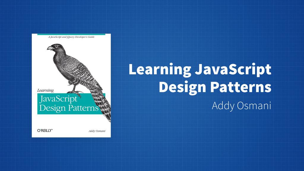 Learning JavaScript Design Patterns Addy Osmani