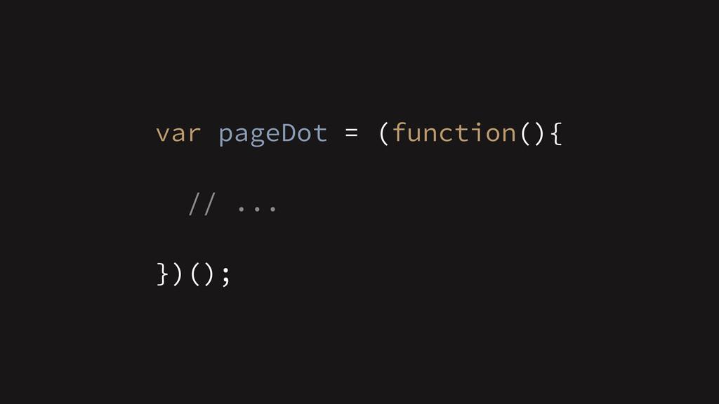 ! // ... })(); var pageDot = (function(){