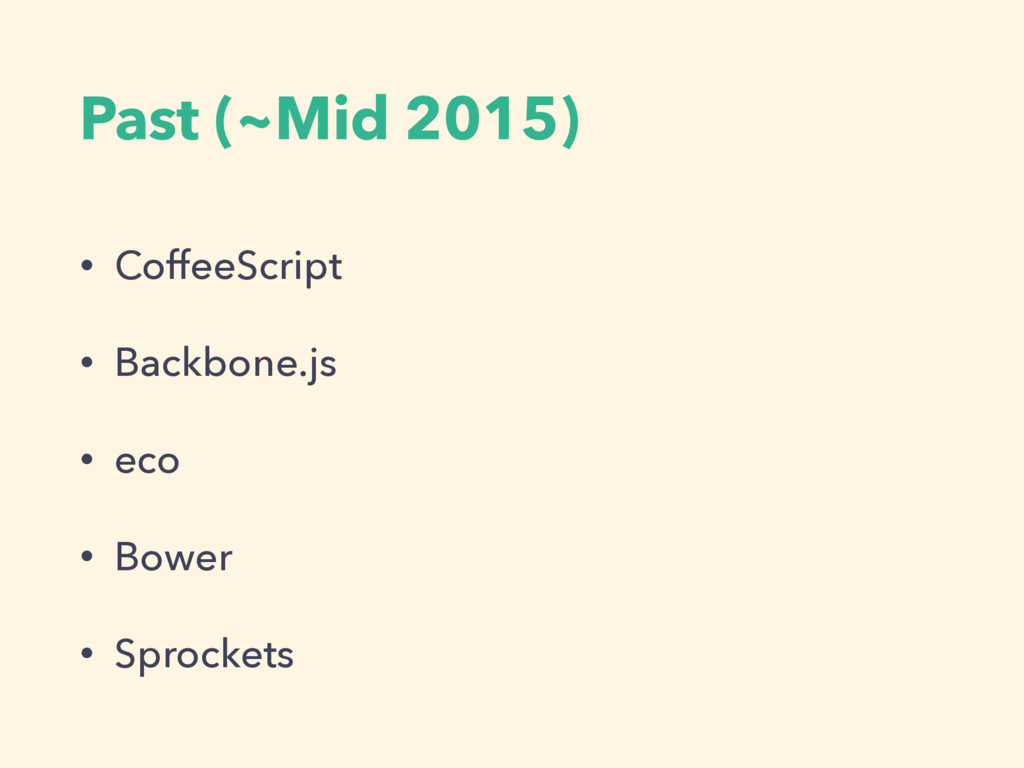 Past (~Mid 2015) • CoffeeScript • Backbone.js •...