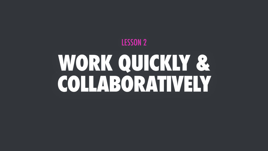 WORK QUICKLY & COLLABORATIVELY LESSON 2