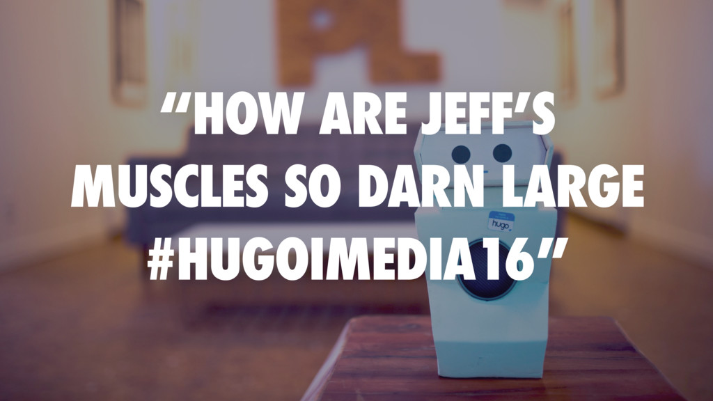 """HOW ARE JEFF'S MUSCLES SO DARN LARGE #HUGOIMED..."